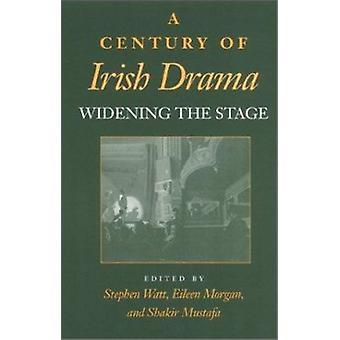 A Century of Irish Drama - Widening the Stage by Stephen Watt - Eileen