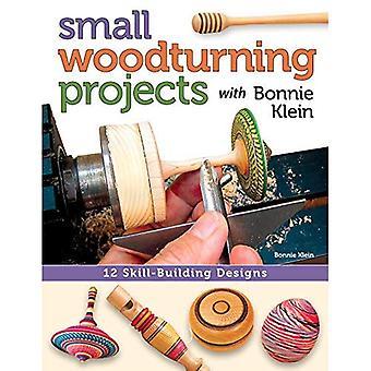 Kleine Houtdraaien projecten met Bonnie Klein: 12 vaardigheid-gebouw ontwerpen