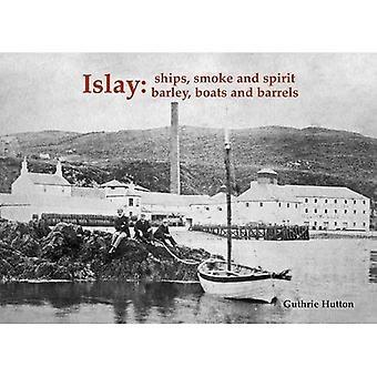 Islay: Fartyg rök och ande: korn, båtar och fat