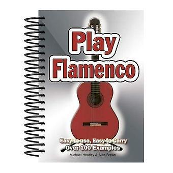 Spelen Flamenco: Easy-to-Use, gemakkelijk-aan-dragen, 100s van voorbeelden (makkelijk te gebruiken die gemakkelijk te dragen)