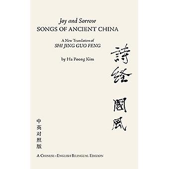 Joy & Sorrow Songs of Ancient China: A New Translation of Shi Jing Guo Feng (A Chineseenglish Bilingual Edition)