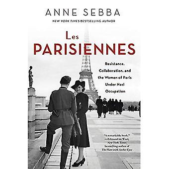 Les Parisiennes: Resistance,� Collaboration, and the Women of Paris Under Nazi Occupation