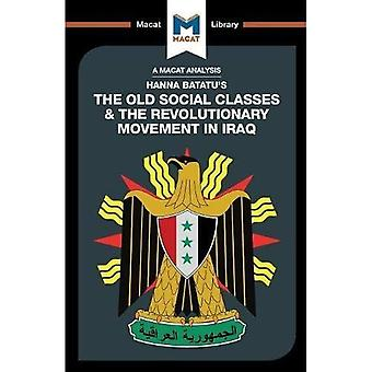 The Old Social Classes And� The Revolutionary Movements� Of Iraq (The Macat Library)