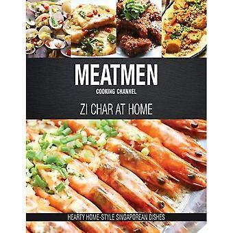 Meatmen matlagning kanal: Zi Char hemma: rejäl hemlagad singaporianska matlagning (den MeatMen matlagning kanal)