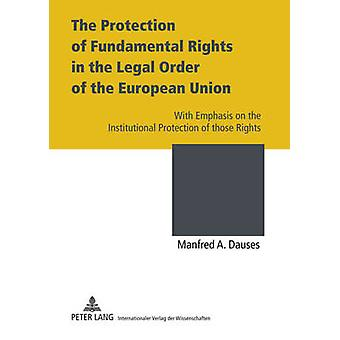 The Protection of Fundamental Rights in the Legal Order of the European Union by Manfred A. Dauses