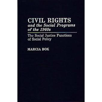 Civil Rights and the Social Programs of the 1960s The Social Justice Functions of Social Policy by Bok & Marcia