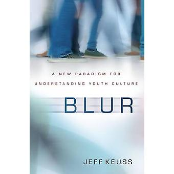 Blur A New Paradigm for Understanding Youth Culture by Keuss & Jeffrey