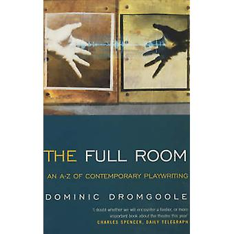 The Full Room An AZ of Contemporary Playwriting by Dromgoole & Dominic