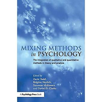 Mixing Methods in Psychology  The Integration of Qualitative and Quantitative Methods in Theory and Practice by Todd & Zazie