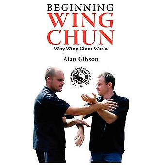 Commencer le Wing Chun Why Wing Chun œuvres de Gibson & Alan