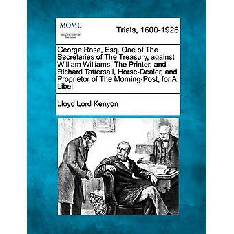 George stieg Esq von den Sekretärinnen des Finanzministeriums gegen William Williams der Drucker und Richard Tattersall HorseDealer und Inhaber des MorningPost für eine Verleumdung von Lord Kenyon & Lloyd