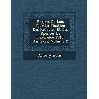 Projets de Lois Pour La Fixation Des Recettes Et Des D Penses de LExercice 1843 Annexes Volume 2 by Anonymous