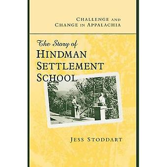 Challenge and Change in Appalachia The Story of Hindman Settlement School by Stoddart & Jess