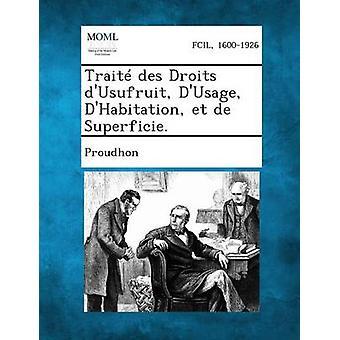 Traite Des Droits DUsufruit DUsage DHabitation Et de Superficie. ved Proudhon
