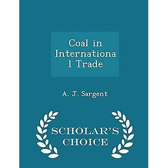 Coal in International Trade  Scholars Choice Edition by Sargent & A. J.
