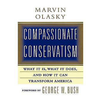Compassionate Conservatism What It Is What It Does and How It Can Transform by Olasky & Marvin