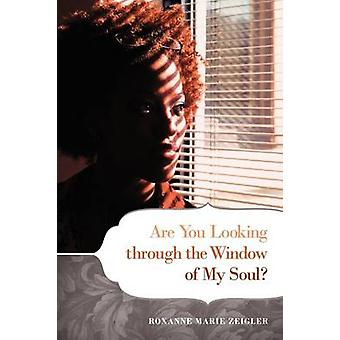 Are You Looking Through the Window of My Soul by Zeigler & Roxanne Marie