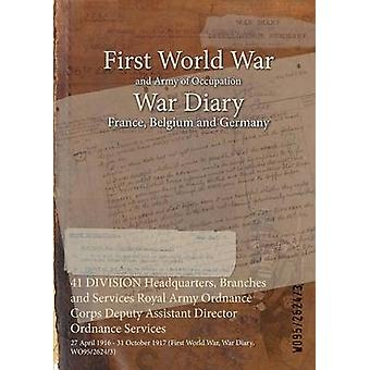 41 DIVISION Headquarters Branches and Services Royal Army Ordnance Corps Deputy Assistant Director Ordnance Services  27 April 1916  31 October 1917 First World War War Diary WO9526243 by WO9526243