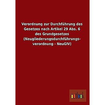 Verordnung Zur Durchfuhrung Des Gesetzes Nach Artikel 29 ABS 6 Des Grundgesetzes Neugliederungsdurchfuhrungs Verordnung Neuglv Ohne autor