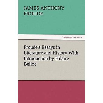 Ensayos de Froudes en literatura e historia con la introducción de Hilaire Belloc de Froude y James Anthony
