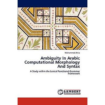 Ambiguity In Arabic Computational Morphology And Syntax by Attia & Mohammed