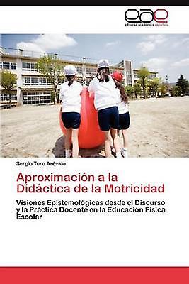Aproximacion a la Didactica de La Motricidad by Tor Ar Valo & Sergio