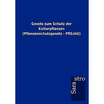 Gesetz zum Schutz der Kulturpflanzen Pflanzenschutzgesetz  PflSchG by Sarastro GmbH