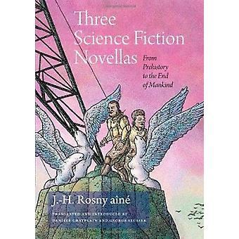 Three Science Fiction Novellas - From Prehistory to the End of Mankind