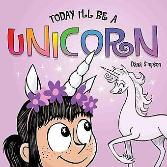 Today I'll Be a Unicorn by Dana Simpson - 9781449489991 Book