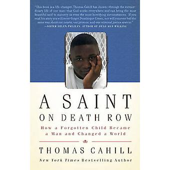A Saint on Death Row - How a Forgotten Child Became a Man and Changed