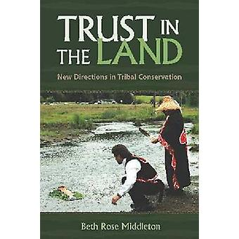 Trust in the Land - New Directions in Tribal Conservation by Beth Rose