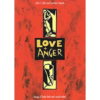 Love and Anger - Songs of Lively Faith and Social Justice by Graham Ma