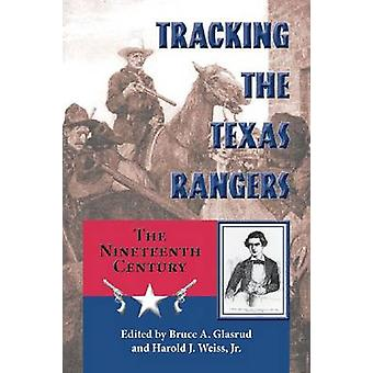 Tracking the Texas Rangers - The Nineteenth Century by Bruce A. Glasru