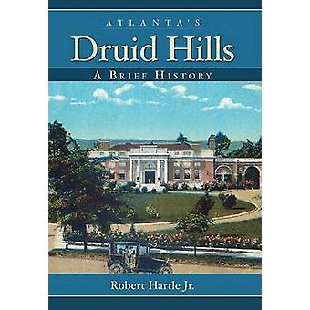 Atlanta's Druid Hills - A Brief History by Robert Hartle - 97815962937