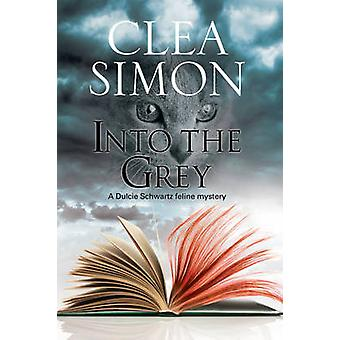 Into The Grey - A feline-filled academic mystery by Clea Simon - 97818