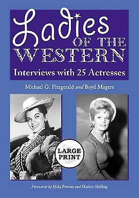 Ladies of the Western - Interviews with 25 Actresses from the Silent E