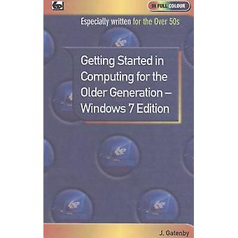 Getting Started in Computing for the Older Generation  Windows 7 Edition by Jim Gatenby