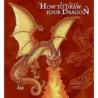 How to Draw Your Dragon by Sergio Guinot - 9780062067319 Book