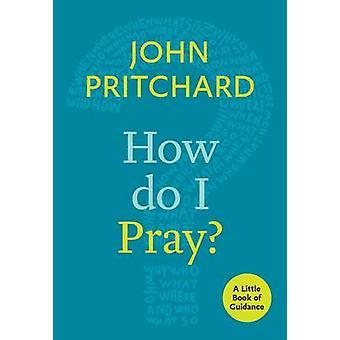 Jak się modlić? -Trochę książki wskazówek przez John Pritchard - 9780281