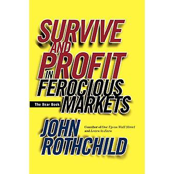 The Bear Book - Survive and Profit in Ferocious Markets by John Rothch