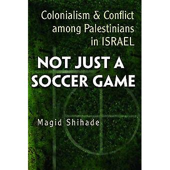 Not Just a Soccer Game - Colonialism and Conflict Among Palestinians i