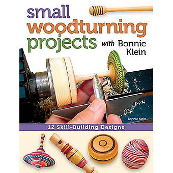 Small Woodturning Projects with Bonnie Klein - 12 Skill-building desig