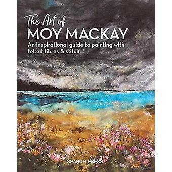 Die Kunst des Moy Mackay - eine inspirierende Anleitung zur Malerei mit gefilzt