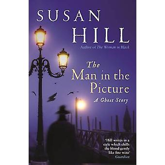 The Man in the Picture - A Ghost Story by Susan Hill - 9781846685446 B