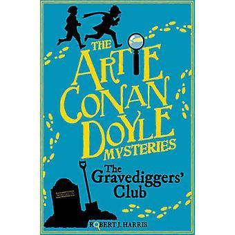 Artie Conan Doyle and the Gravediggers' Club by Robert J. Harris - 97