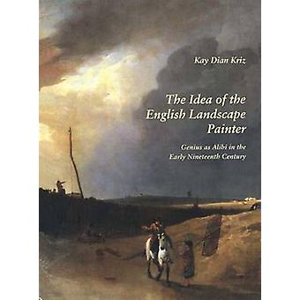 The Idea of the English Landscape Painter - Genius as Alibi in the Ear