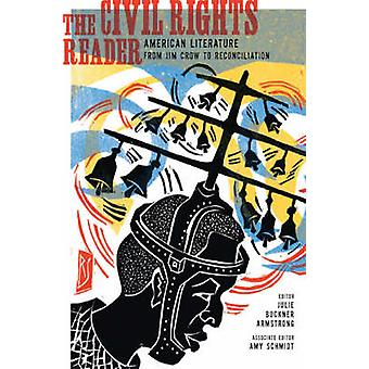 The Civil Rights Reader - American Literature from Jim Crow to Reconci