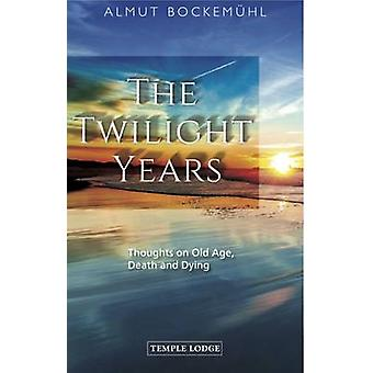 The Twilight Years - Thoughts on Old Age - Death and Dying by Almut Bo