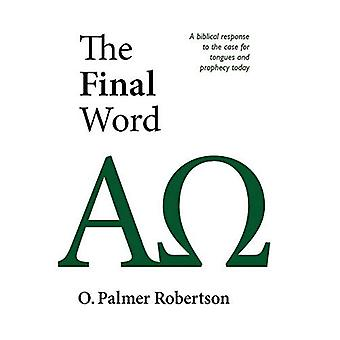 The Final Word: Biblical Response to the Case for Tongues and Prophecy Today