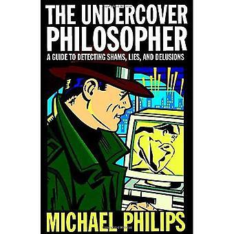 Le philosophe Undercover: Un Guide pour détecter Shams, mensonges et illusions